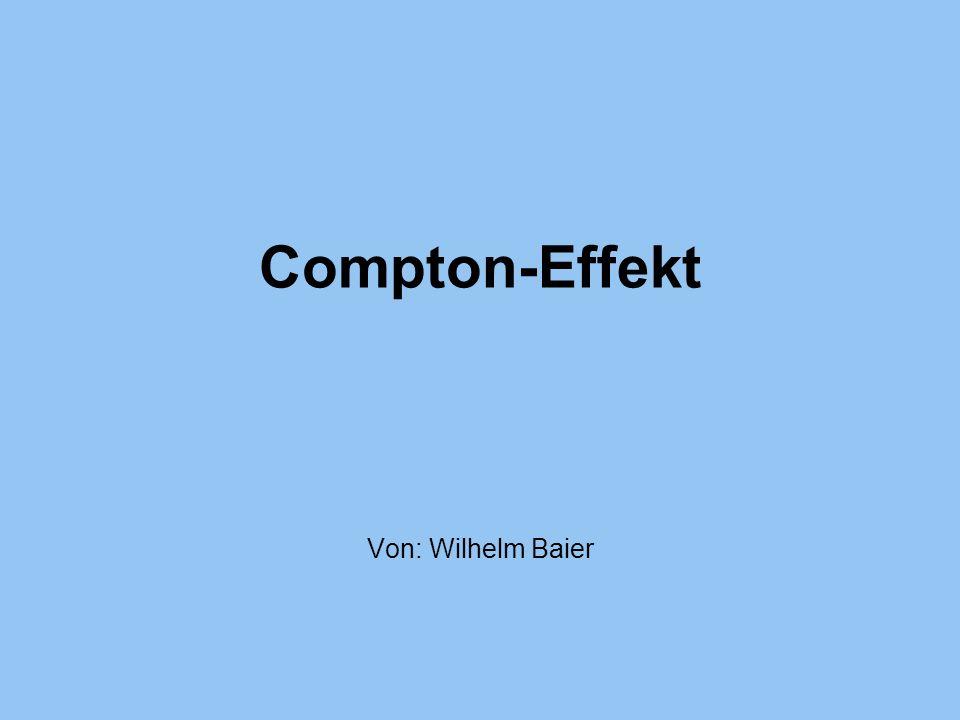 Compton-Effekt Von: Wilhelm Baier