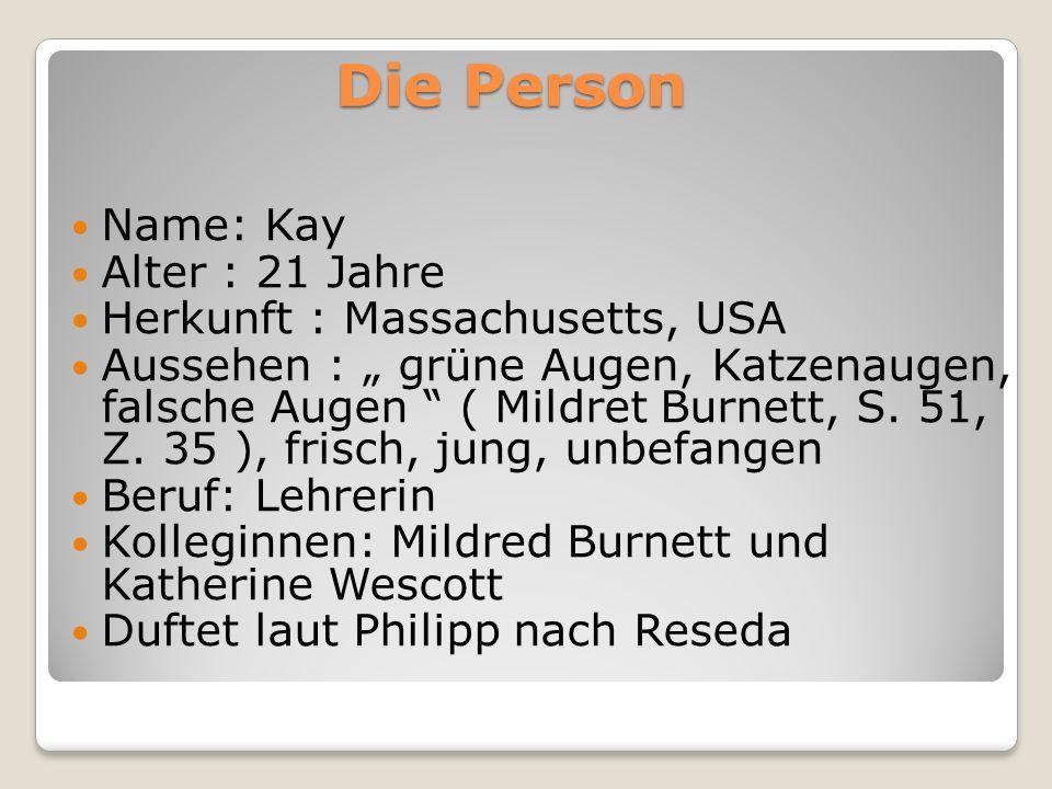 Die Person Name: Kay Alter : 21 Jahre Herkunft : Massachusetts, USA Aussehen : grüne Augen, Katzenaugen, falsche Augen ( Mildret Burnett, S. 51, Z. 35