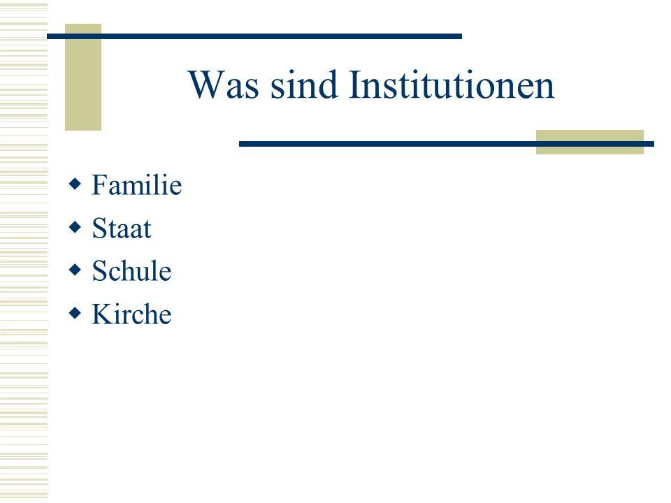 Was sind Institutionen Familie Staat Schule Kirche