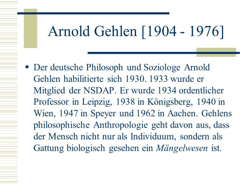 Arnold Gehlen [1904 - 1976] Der deutsche Philosoph und Soziologe Arnold Gehlen habilitierte sich 1930. 1933 wurde er Mitglied der NSDAP. Er wurde 1934