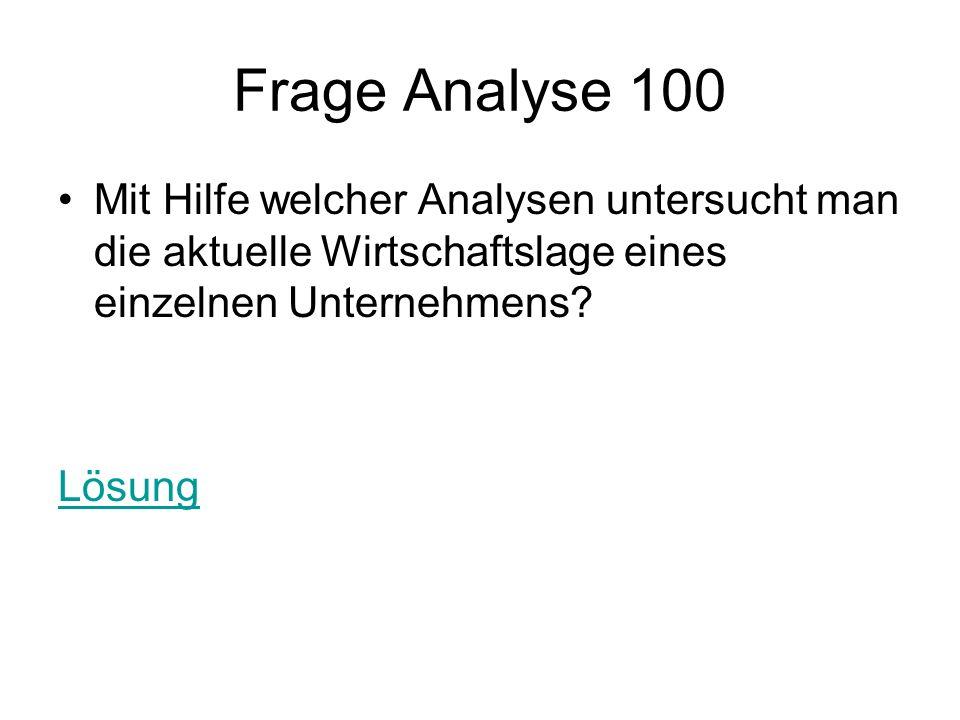 Frage Analyse 100 Mit Hilfe welcher Analysen untersucht man die aktuelle Wirtschaftslage eines einzelnen Unternehmens.