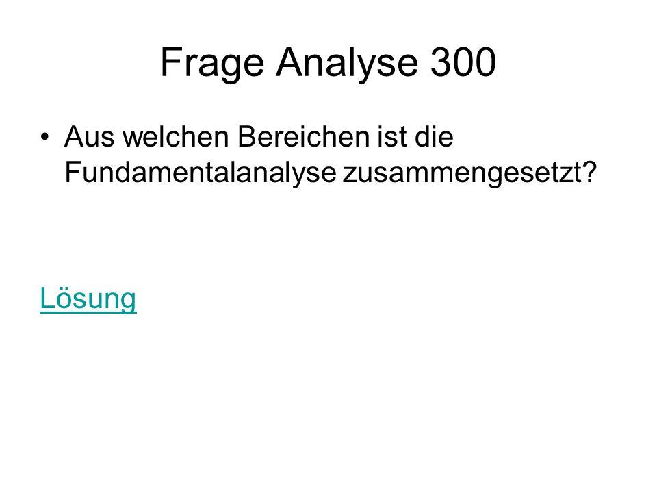 Frage Analyse 300 Aus welchen Bereichen ist die Fundamentalanalyse zusammengesetzt? Lösung