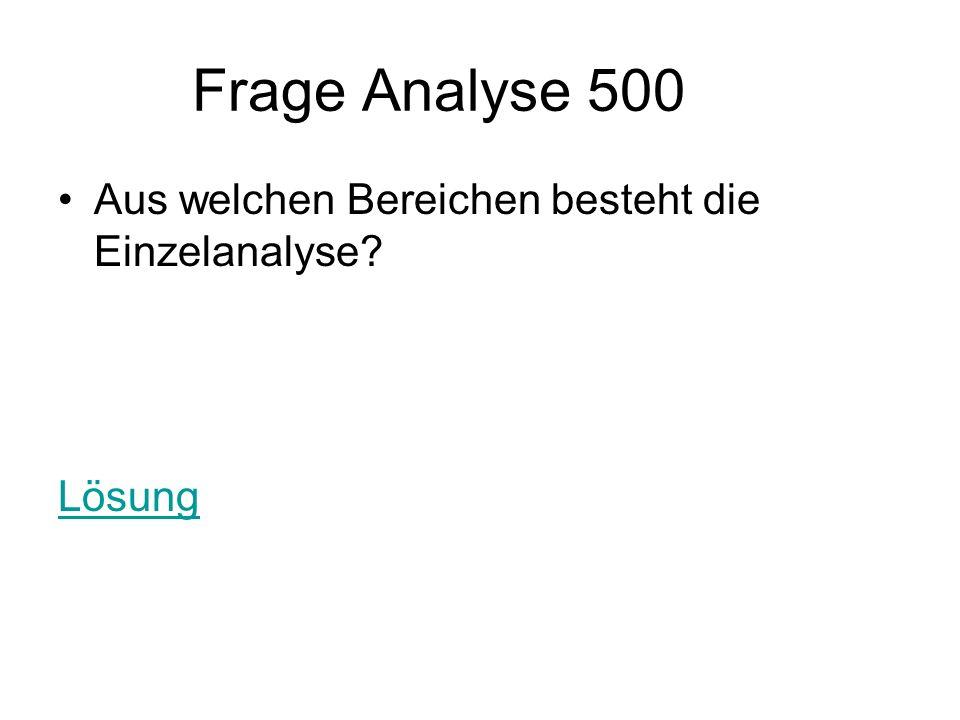 Frage Analyse 500 Aus welchen Bereichen besteht die Einzelanalyse? Lösung