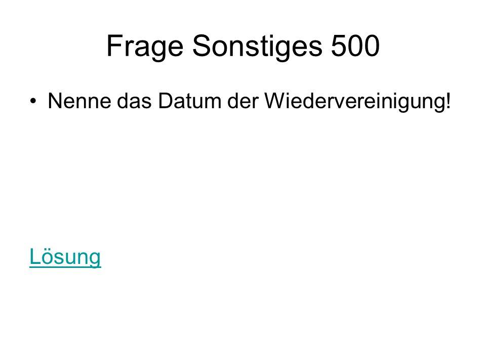 Frage Sonstiges 500 Nenne das Datum der Wiedervereinigung! Lösung