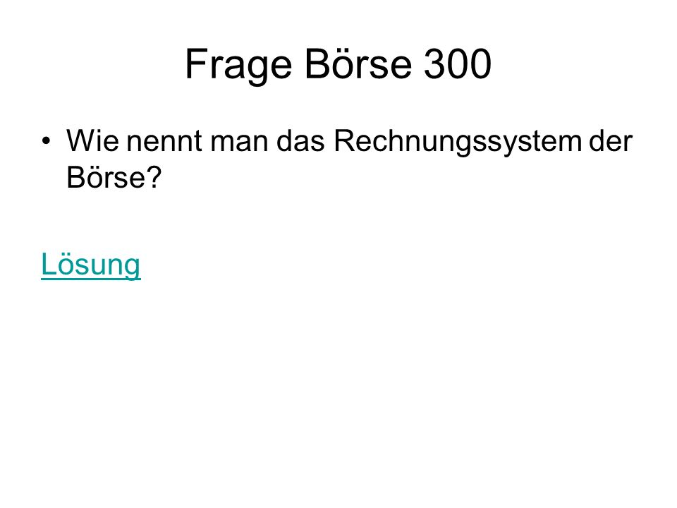 Frage Börse 300 Wie nennt man das Rechnungssystem der Börse? Lösung