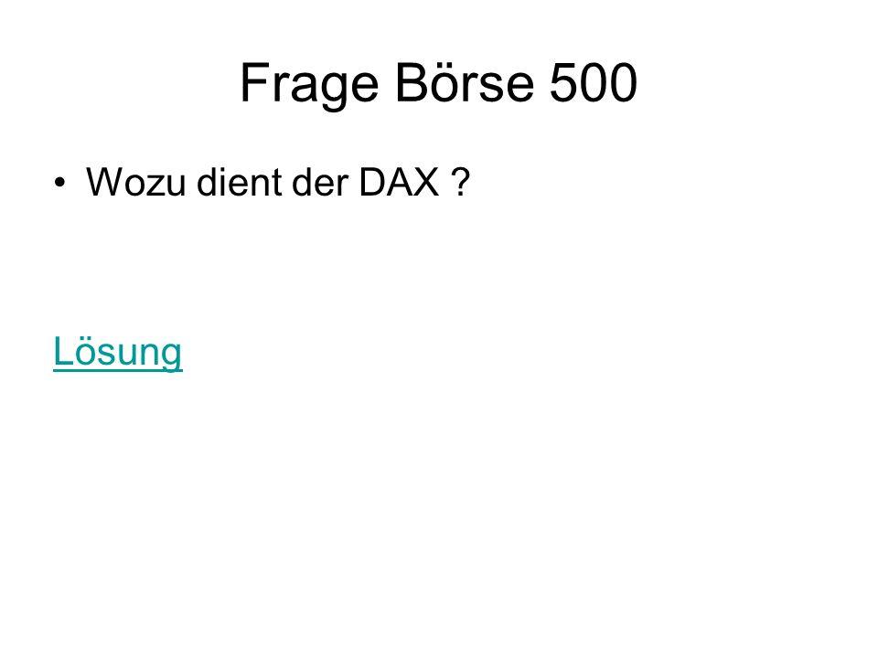 Frage Börse 500 Wozu dient der DAX ? Lösung