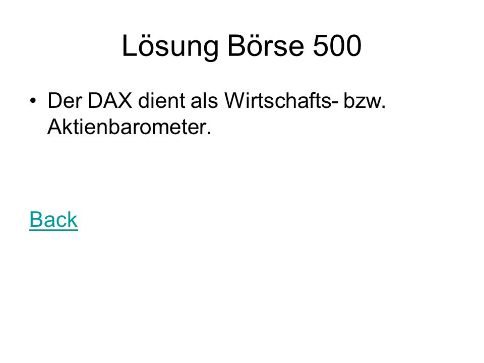 Lösung Börse 500 Der DAX dient als Wirtschafts- bzw. Aktienbarometer. Back