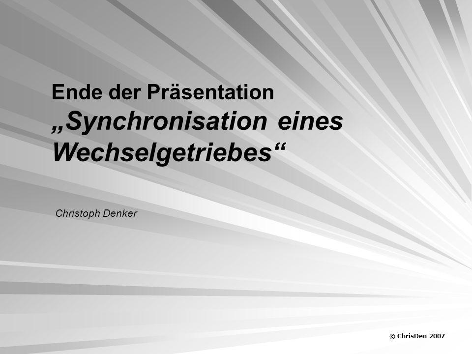 Ende der Präsentation Synchronisation eines Wechselgetriebes Christoph Denker