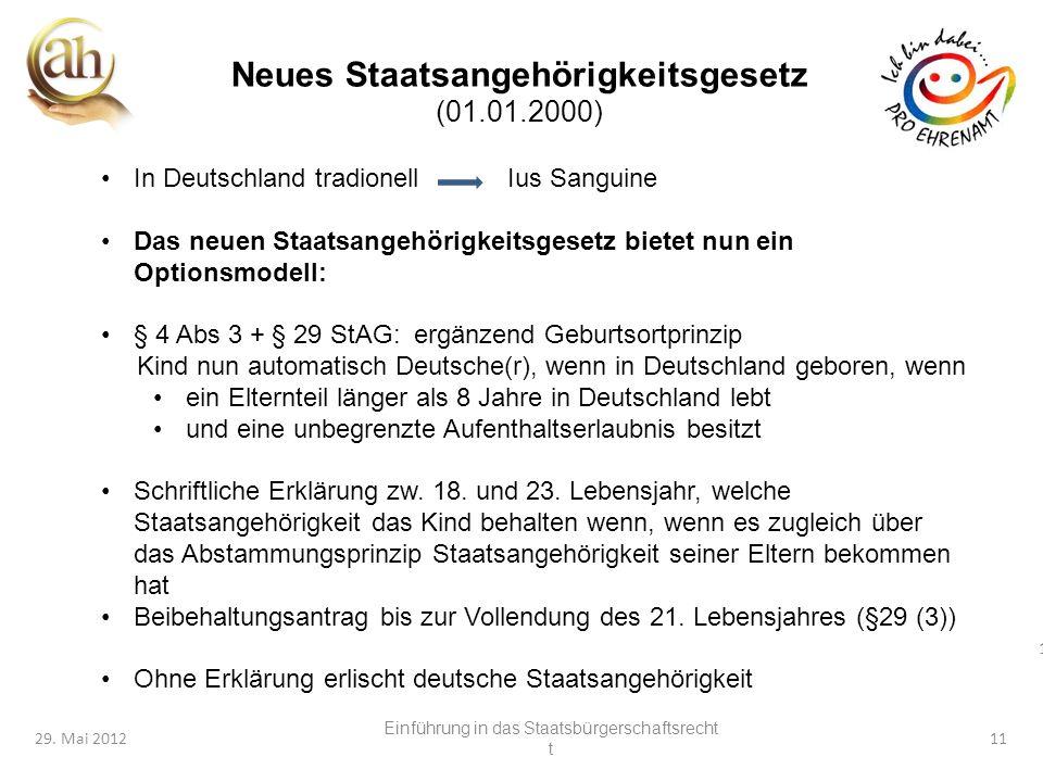 11 29. Mai 201211 Neues Staatsangehörigkeitsgesetz (01.01.2000) In Deutschland tradionell Ius Sanguine Das neuen Staatsangehörigkeitsgesetz bietet nun