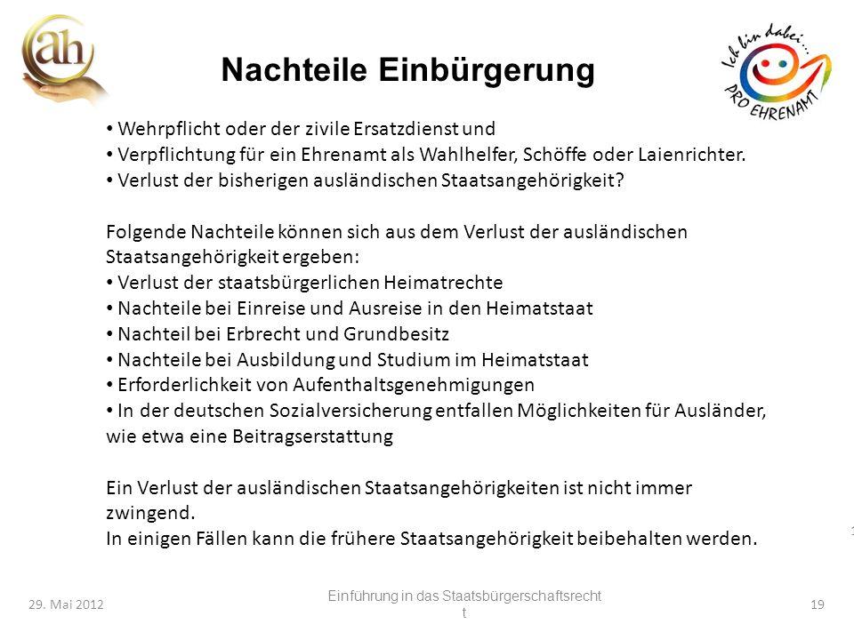19 29. Mai 201219 Nachteile Einbürgerung Wehrpflicht oder der zivile Ersatzdienst und Verpflichtung für ein Ehrenamt als Wahlhelfer, Schöffe oder Laie