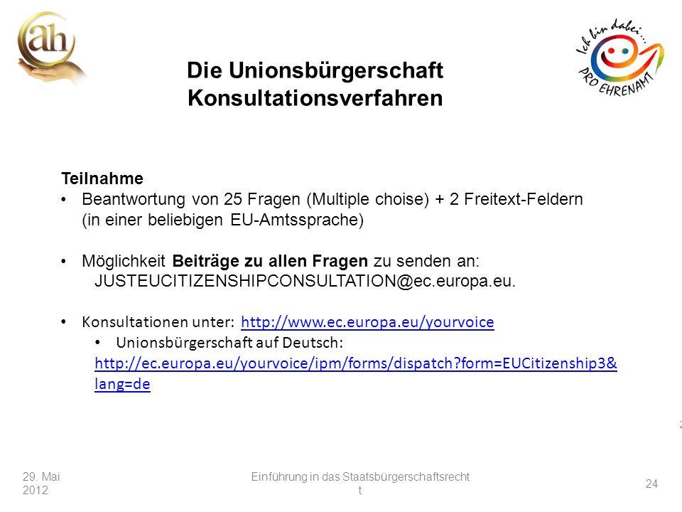 24 29. Mai 2012 24 Teilnahme Beantwortung von 25 Fragen (Multiple choise) + 2 Freitext-Feldern (in einer beliebigen EU-Amtssprache) Möglichkeit Beiträ