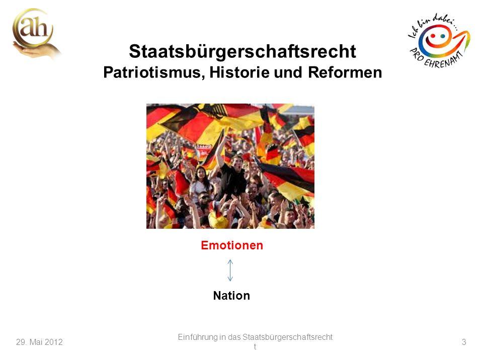 3 29. Mai 2012 Einführung in das Staatsbürgerschaftsrecht t 3 Staatsbürgerschaftsrecht Patriotismus, Historie und Reformen Emotionen Nation