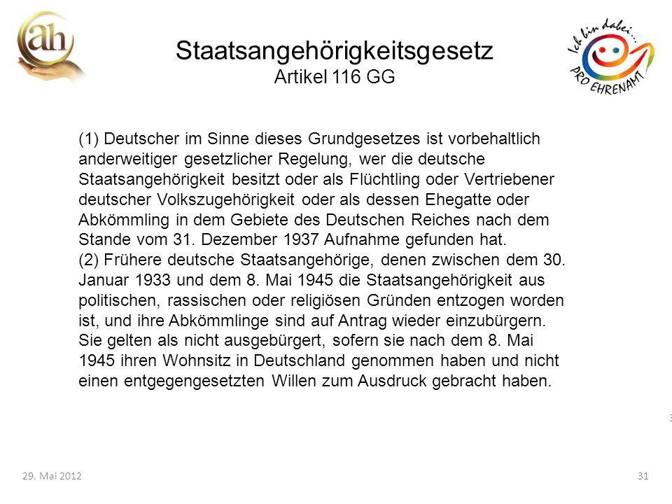 31 29. Mai 201231 Staatsangehörigkeitsgesetz Artikel 116 GG (1) Deutscher im Sinne dieses Grundgesetzes ist vorbehaltlich anderweitiger gesetzlicher R