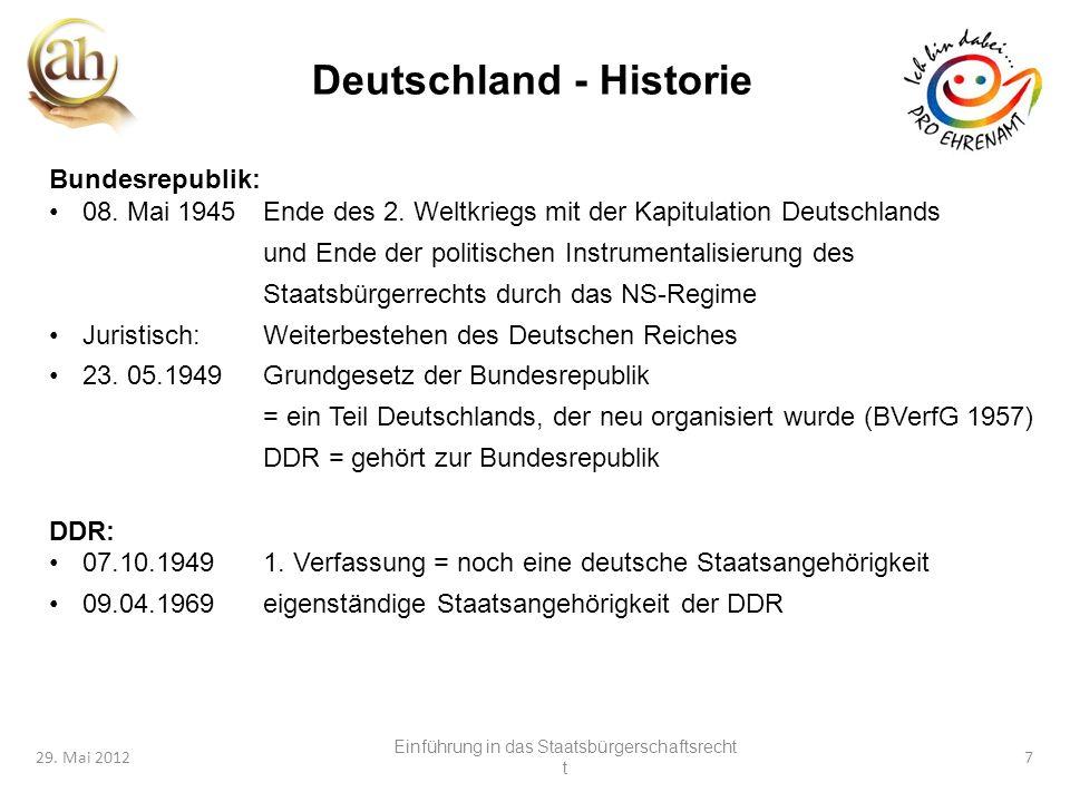 7 29. Mai 20127 Deutschland - Historie Bundesrepublik: 08. Mai 1945Ende des 2. Weltkriegs mit der Kapitulation Deutschlands und Ende der politischen I