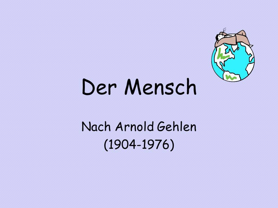 Der Mensch Nach Arnold Gehlen (1904-1976)