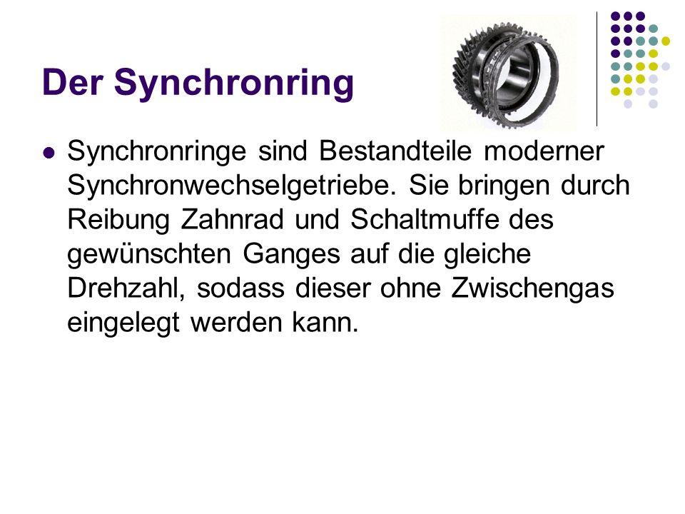 Der Synchronring Synchronringe sind Bestandteile moderner Synchronwechselgetriebe.