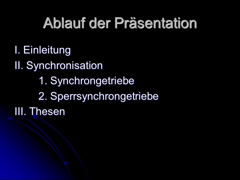 Ablauf der Präsentation I. Einleitung II. Synchronisation 1. Synchrongetriebe 2. Sperrsynchrongetriebe III. Thesen