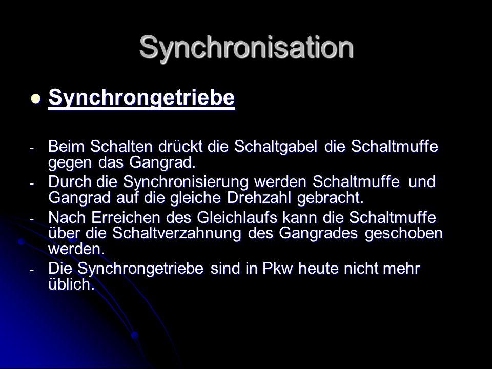 Synchronisation Synchrongetriebe Synchrongetriebe - Beim Schalten drückt die Schaltgabel die Schaltmuffe gegen das Gangrad. - Durch die Synchronisieru