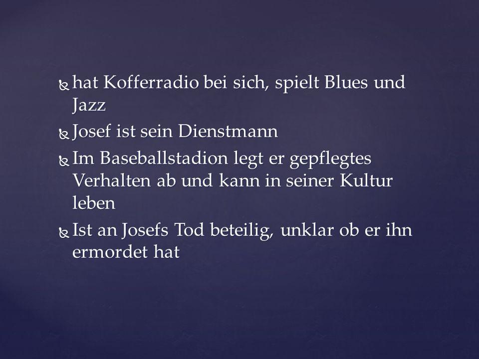 hat Kofferradio bei sich, spielt Blues und Jazz hat Kofferradio bei sich, spielt Blues und Jazz Josef ist sein Dienstmann Josef ist sein Dienstmann Im