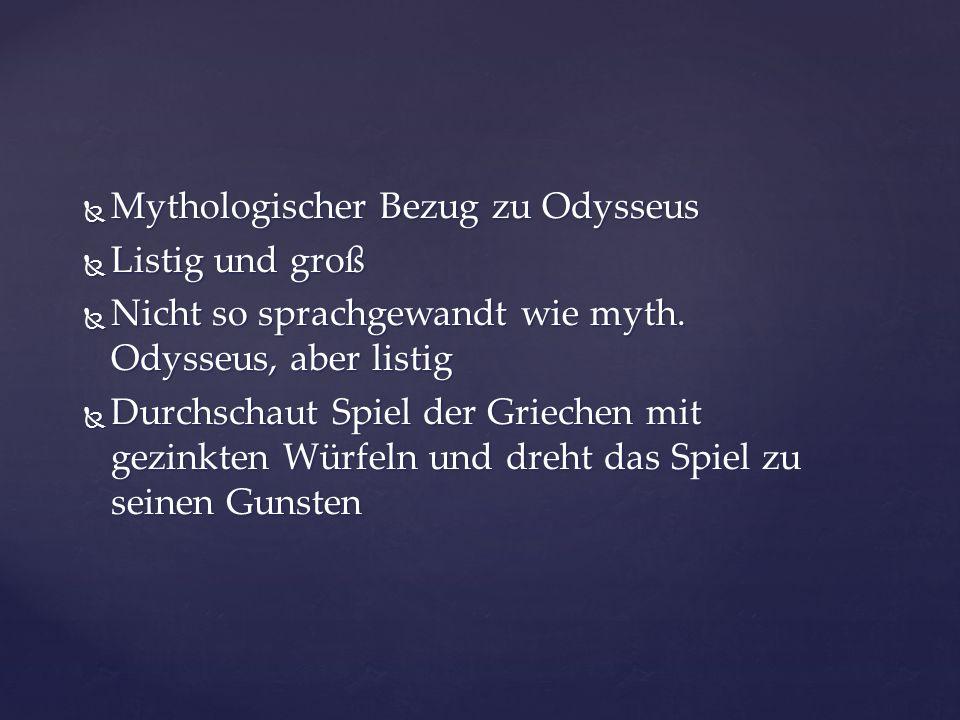 Mythologischer Bezug zu Odysseus Mythologischer Bezug zu Odysseus Listig und groß Listig und groß Nicht so sprachgewandt wie myth. Odysseus, aber list
