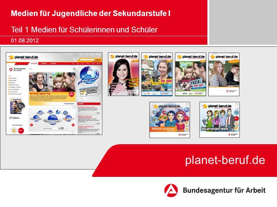 planet-beruf.de Medien für Jugendliche der Sekundarstufe I Teil 1 Medien für Schülerinnen und Schüler 01.08.2012