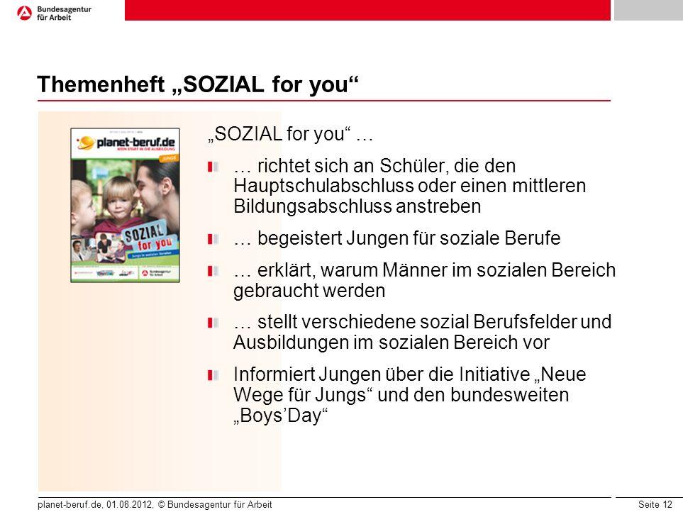 Seite 13 planet-beruf.de, 01.08.2012, © Bundesagentur für Arbeit Schülerarbeitsheft Schritt für Schritt zur Berufswahl Erscheint 1 x jährlich Auflage ca.