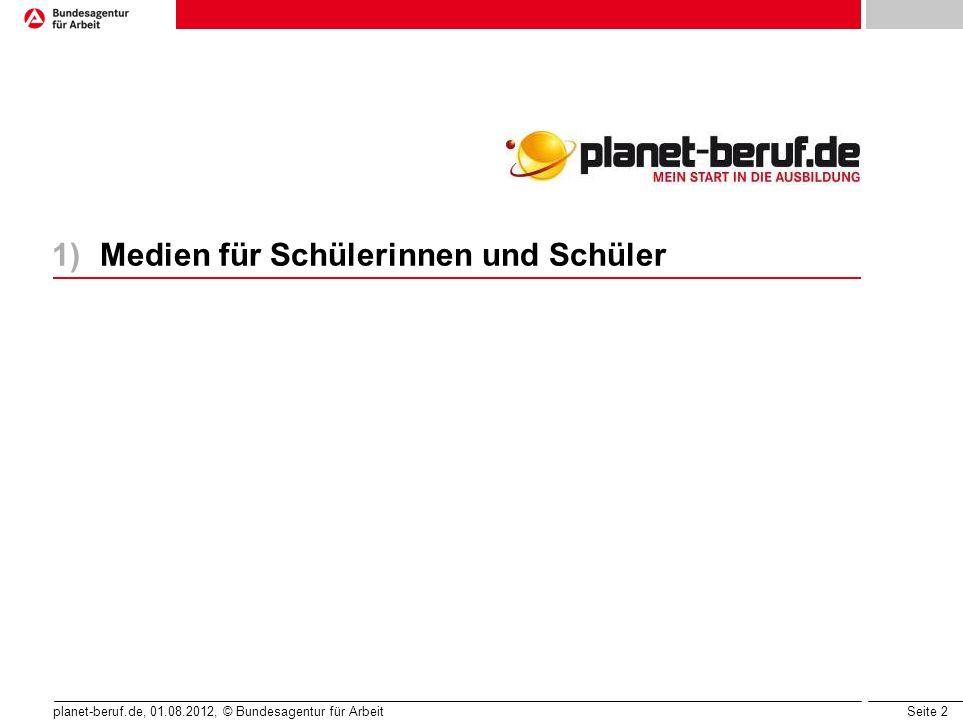 Seite 2 planet-beruf.de, 01.08.2012, © Bundesagentur für Arbeit 1)Medien für Schülerinnen und Schüler