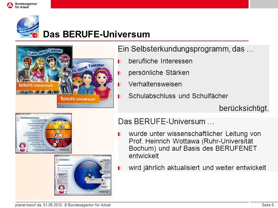 Seite 7 planet-beruf.de, 01.08.2012, © Bundesagentur für Arbeit Ziele des BERUFE-Universums Berufskundlich basiertes Selbsterkundungs- programm, das v.
