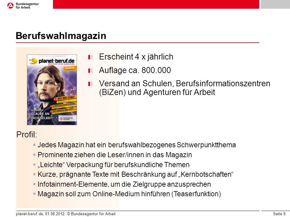 Seite 9 planet-beruf.de, 01.08.2012, © Bundesagentur für Arbeit Berufswahlmagazin Erscheint 4 x jährlich Auflage ca.