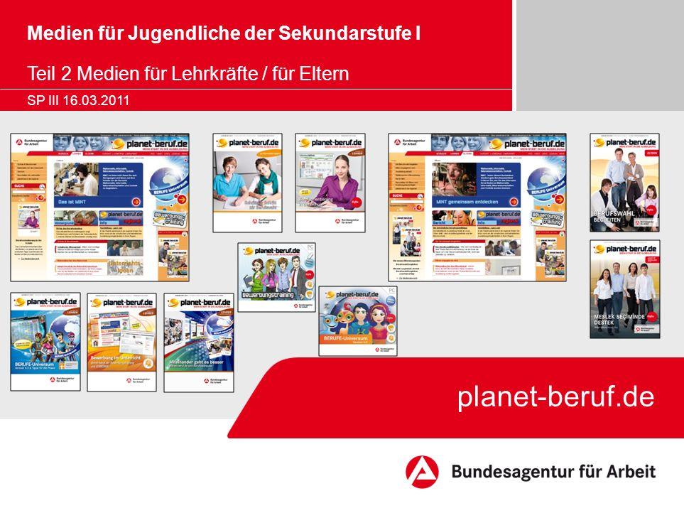 planet-beruf.de Medien für Jugendliche der Sekundarstufe I Teil 2 Medien für Lehrkräfte / für Eltern SP III 16.03.2011