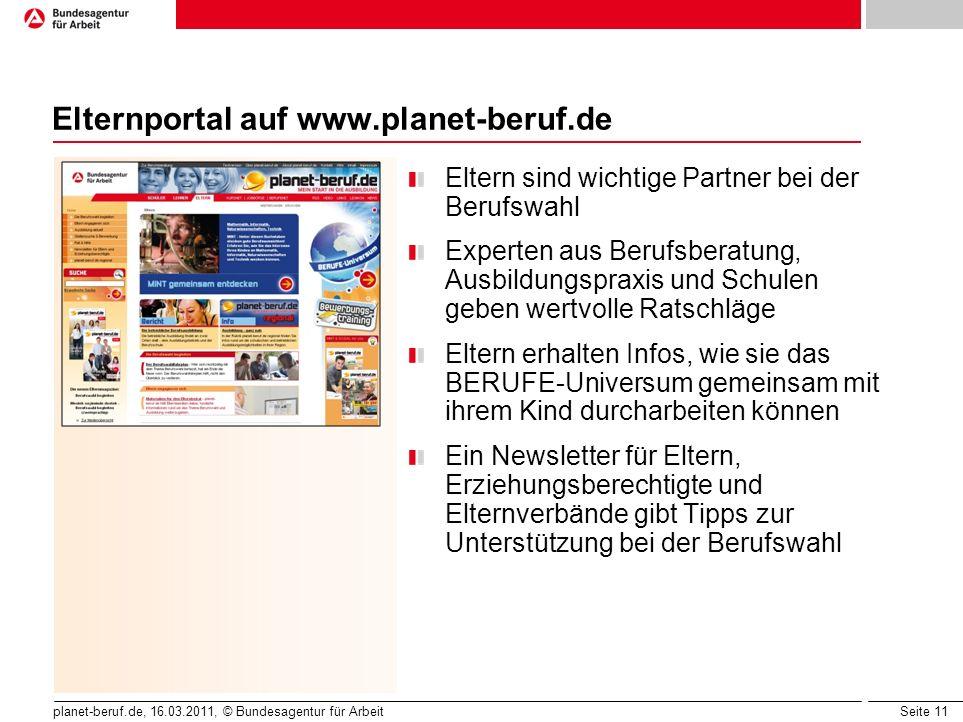 Seite 11 planet-beruf.de, 16.03.2011, © Bundesagentur für Arbeit Elternportal auf www.planet-beruf.de Eltern sind wichtige Partner bei der Berufswahl