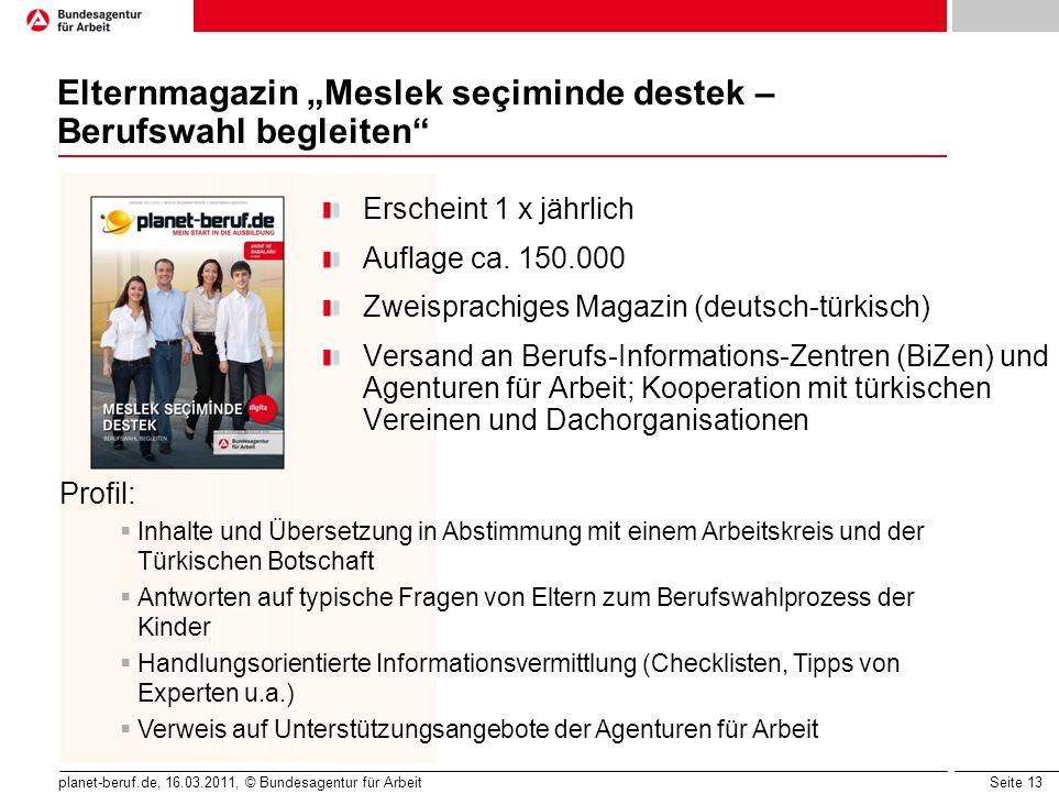 Seite 13 planet-beruf.de, 16.03.2011, © Bundesagentur für Arbeit Elternmagazin Meslek seçiminde destek – Berufswahl begleiten Erscheint 1 x jährlich A