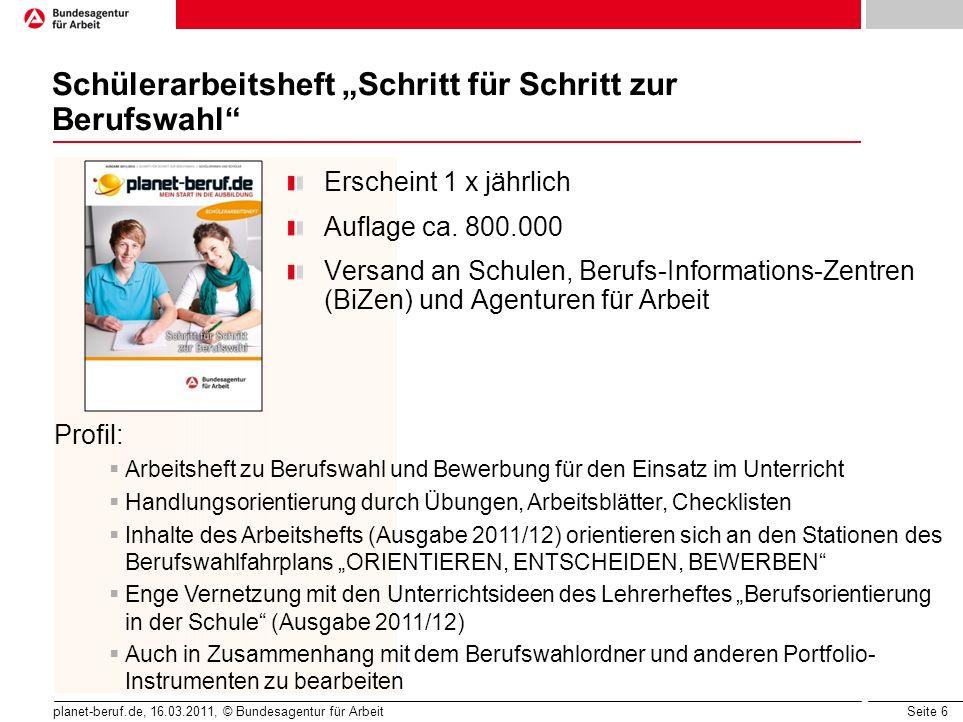 Seite 6 planet-beruf.de, 16.03.2011, © Bundesagentur für Arbeit Schülerarbeitsheft Schritt für Schritt zur Berufswahl Erscheint 1 x jährlich Auflage c