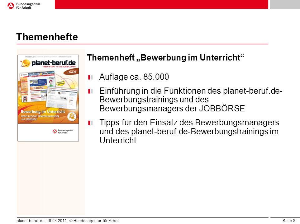 Seite 8 planet-beruf.de, 16.03.2011, © Bundesagentur für Arbeit Themenhefte Themenheft Bewerbung im Unterricht Auflage ca. 85.000 Einführung in die Fu