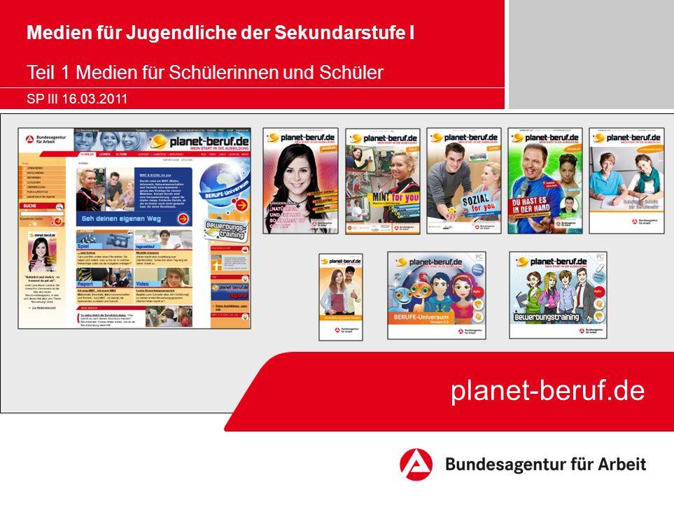 planet-beruf.de Medien für Jugendliche der Sekundarstufe I Teil 1 Medien für Schülerinnen und Schüler SP III 16.03.2011
