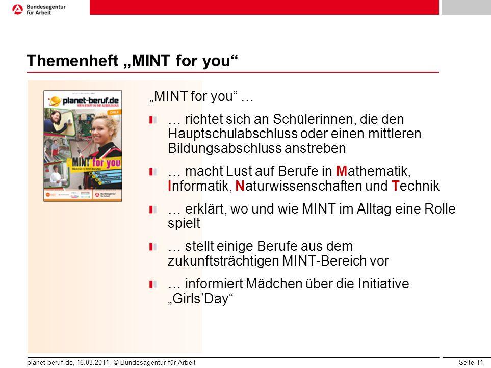 Seite 11 planet-beruf.de, 16.03.2011, © Bundesagentur für Arbeit Themenheft MINT for you MINT for you … … richtet sich an Schülerinnen, die den Haupts