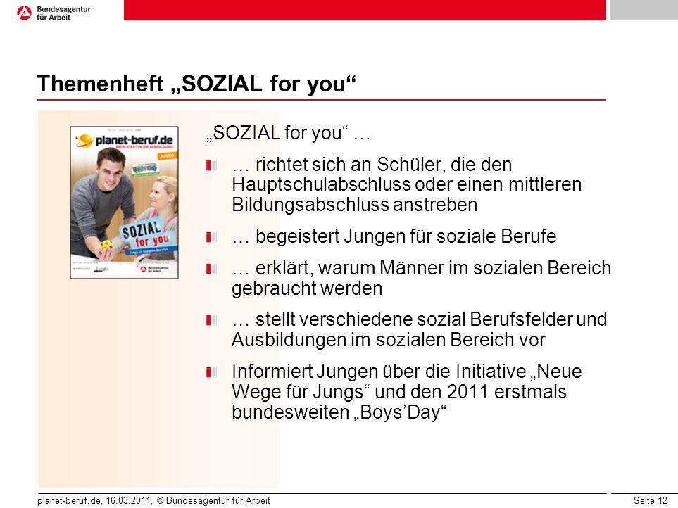 Seite 12 planet-beruf.de, 16.03.2011, © Bundesagentur für Arbeit Themenheft SOZIAL for you SOZIAL for you … … richtet sich an Schüler, die den Hauptsc