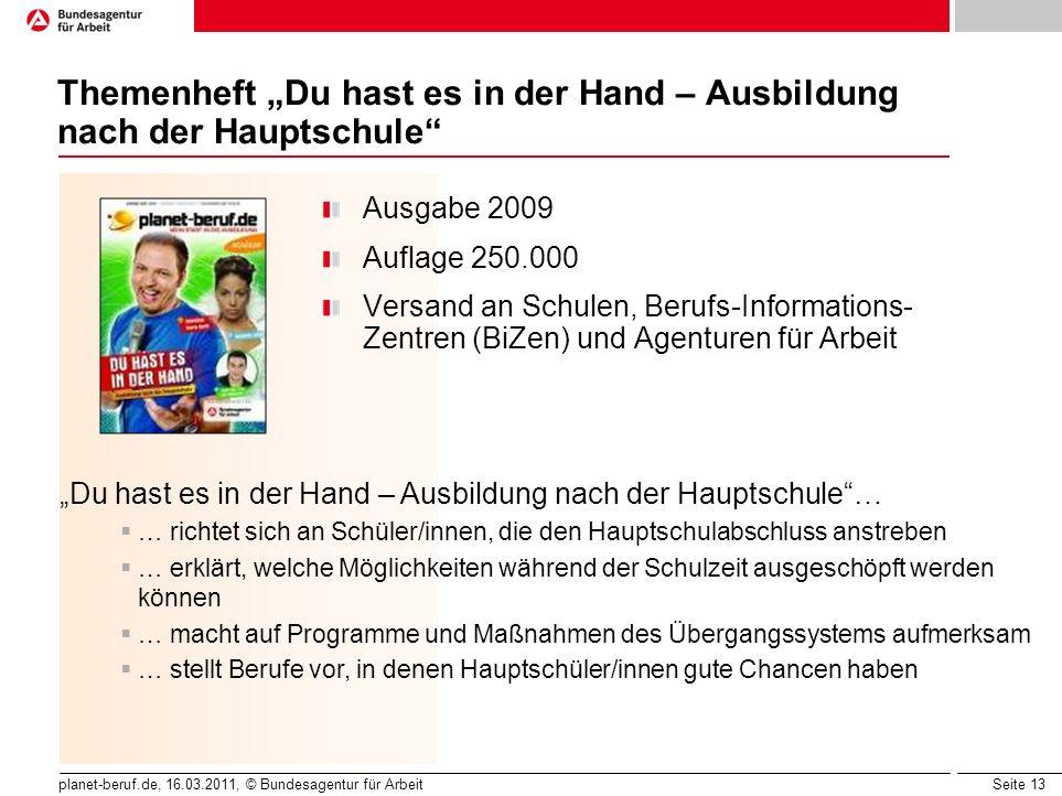 Seite 13 planet-beruf.de, 16.03.2011, © Bundesagentur für Arbeit Themenheft Du hast es in der Hand – Ausbildung nach der Hauptschule Ausgabe 2009 Aufl