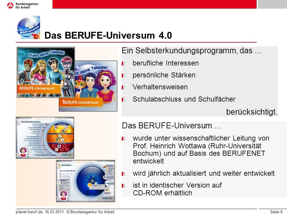 Seite 7 planet-beruf.de, 16.03.2011, © Bundesagentur für Arbeit Ziele des BERUFE-Universums Berufskundlich basiertes Selbsterkundungs- programm, das v.