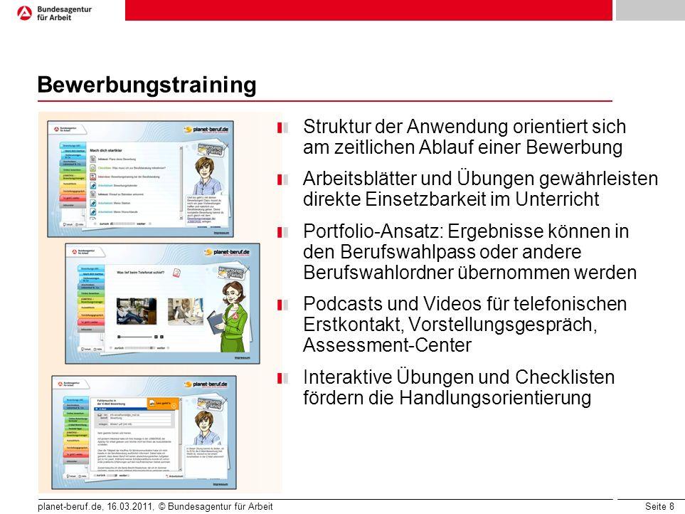 Seite 8 planet-beruf.de, 16.03.2011, © Bundesagentur für Arbeit Bewerbungstraining Struktur der Anwendung orientiert sich am zeitlichen Ablauf einer B