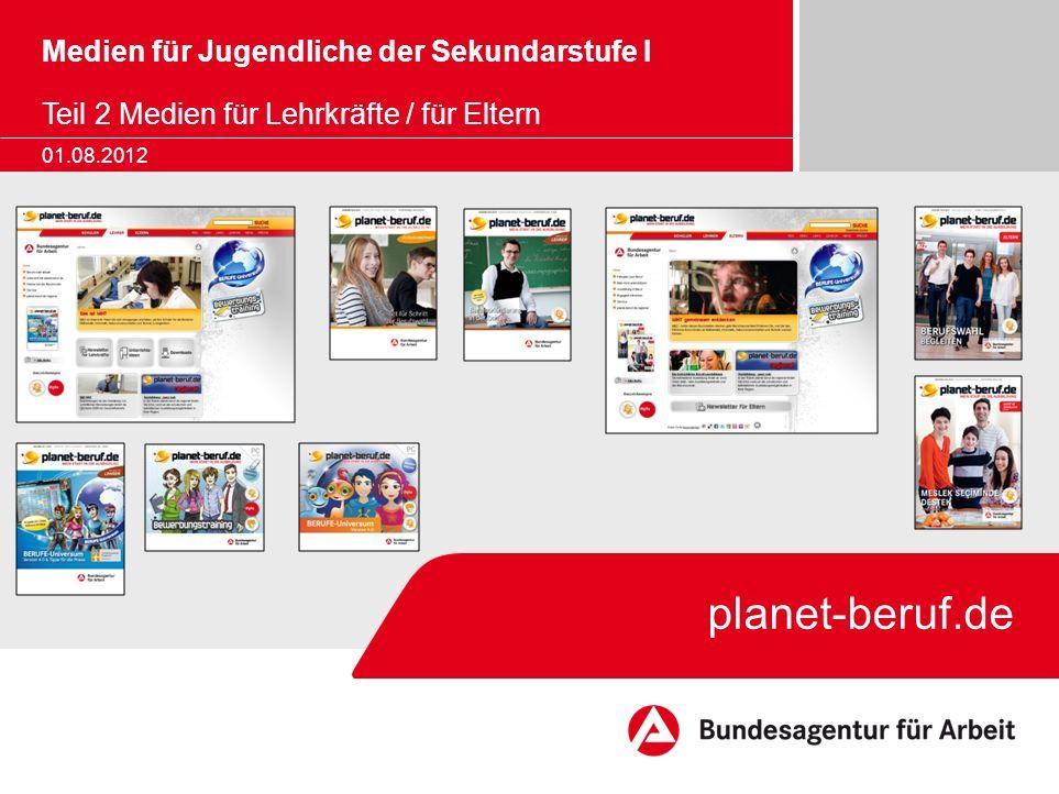 planet-beruf.de Medien für Jugendliche der Sekundarstufe I Teil 2 Medien für Lehrkräfte / für Eltern 01.08.2012