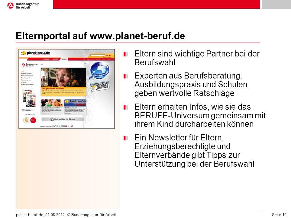 Seite 10 planet-beruf.de, 01.08.2012, © Bundesagentur für Arbeit Elternportal auf www.planet-beruf.de Eltern sind wichtige Partner bei der Berufswahl