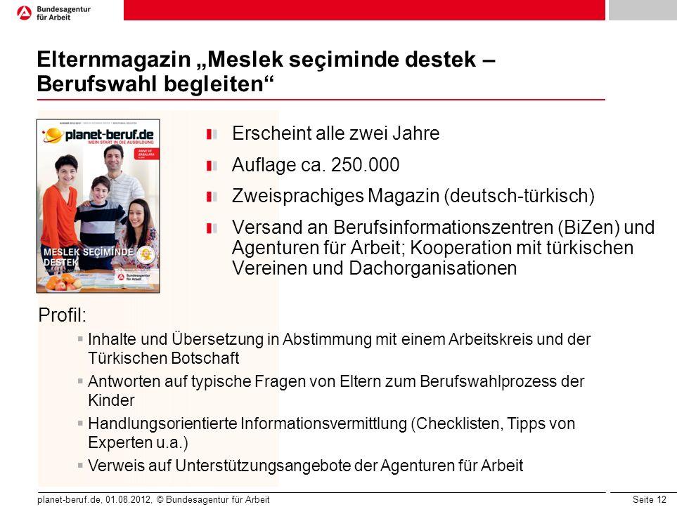 Seite 12 planet-beruf.de, 01.08.2012, © Bundesagentur für Arbeit Elternmagazin Meslek seçiminde destek – Berufswahl begleiten Erscheint alle zwei Jahr