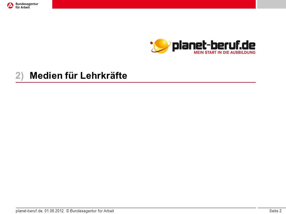 Seite 2 planet-beruf.de, 01.08.2012, © Bundesagentur für Arbeit 2)Medien für Lehrkräfte