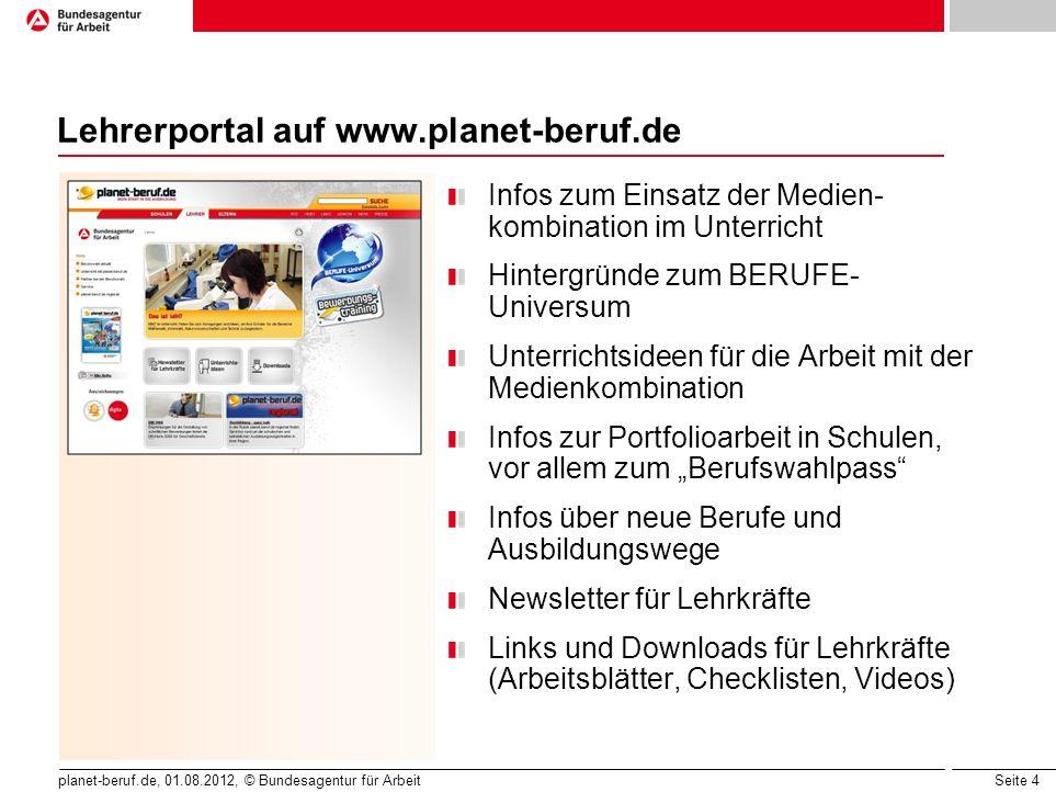 Seite 4 planet-beruf.de, 01.08.2012, © Bundesagentur für Arbeit Lehrerportal auf www.planet-beruf.de Infos zum Einsatz der Medien- kombination im Unte