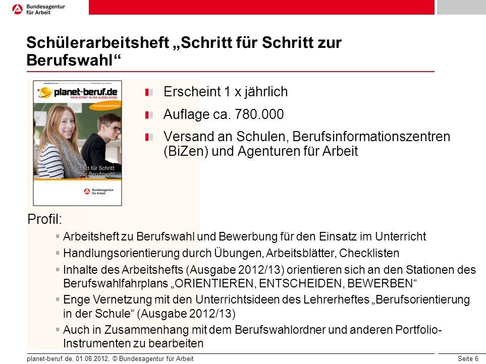 Seite 6 planet-beruf.de, 01.08.2012, © Bundesagentur für Arbeit Schülerarbeitsheft Schritt für Schritt zur Berufswahl Erscheint 1 x jährlich Auflage c