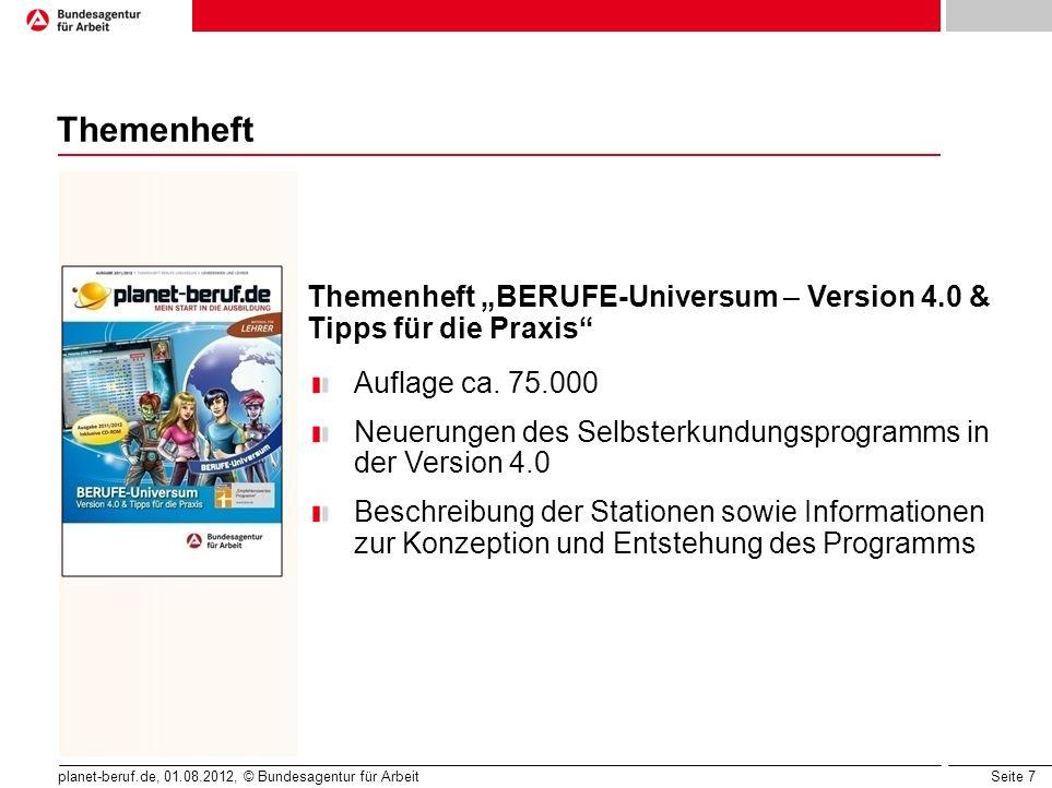 Seite 7 planet-beruf.de, 01.08.2012, © Bundesagentur für Arbeit Themenheft Themenheft BERUFE-Universum – Version 4.0 & Tipps für die Praxis Auflage ca