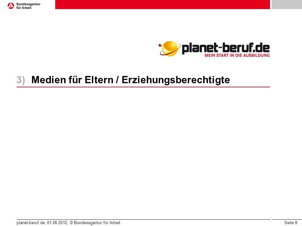 Seite 8 planet-beruf.de, 01.08.2012, © Bundesagentur für Arbeit 3)Medien für Eltern / Erziehungsberechtigte