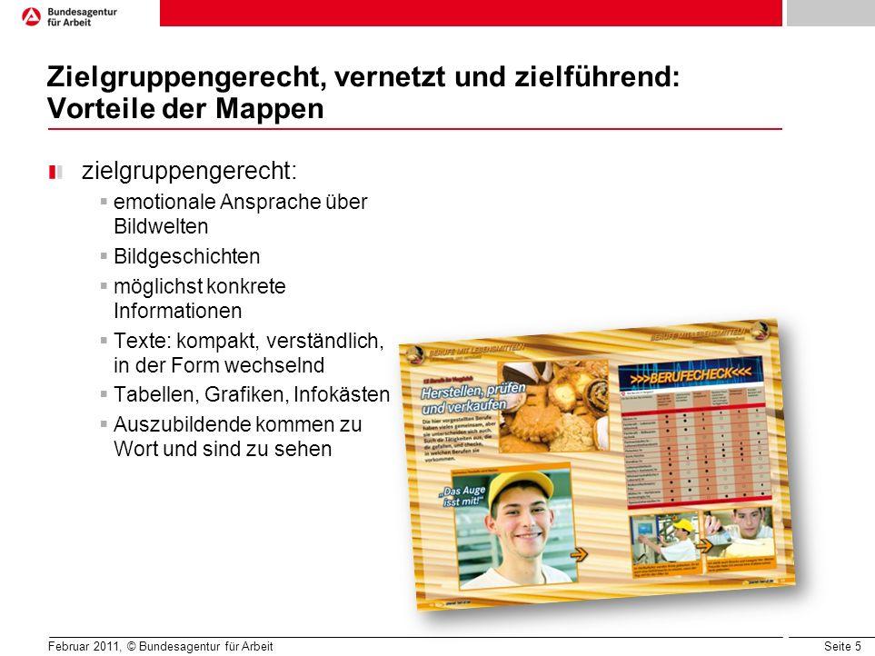 Seite 5 Februar 2011, © Bundesagentur für Arbeit Zielgruppengerecht, vernetzt und zielführend: Vorteile der Mappen zielgruppengerecht: emotionale Ansp