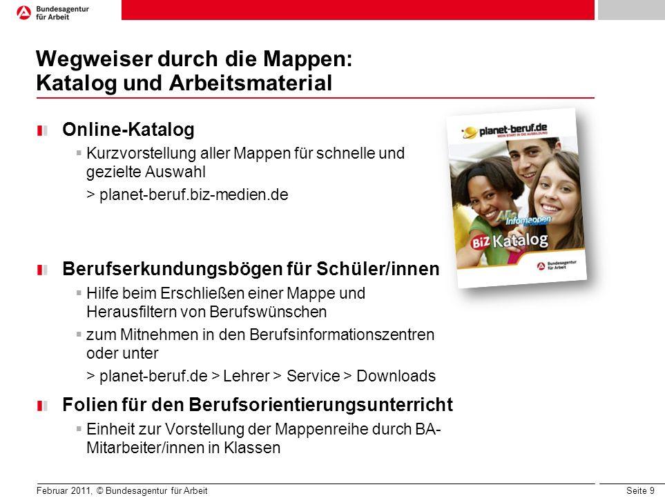 Seite 9 Februar 2011, © Bundesagentur für Arbeit Wegweiser durch die Mappen: Katalog und Arbeitsmaterial Online-Katalog Kurzvorstellung aller Mappen f